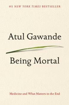 Being Mortal: Medicine and What Matters in the End book cover