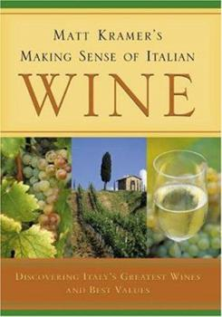 Matt Kramer's Making Sense of Italian Wine: Discovering Italy's Greatest Wines and Best Values 0762422300 Book Cover