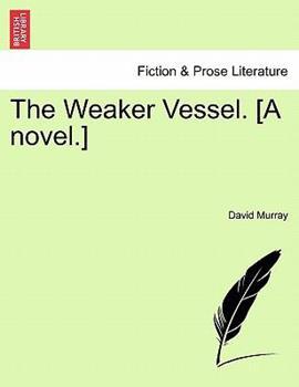 Paperback The Weaker Vessel [A Novel ] Book