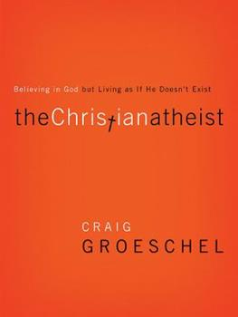 Paperback The Christian Atheist: Believing in God But Living as If He Doesn't Exist Book