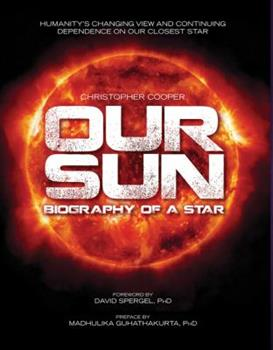 Our Sun: Biography of a Star 1937994198 Book Cover