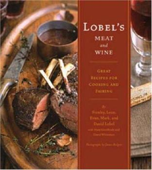 Lobel's Meat and Wine: Great Recipes for Cooking and Pairing 0811847322 Book Cover