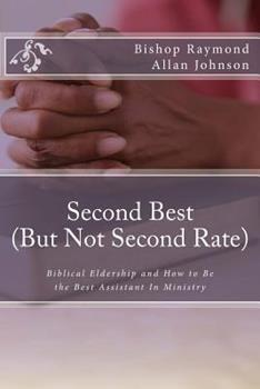 Paperback Second Best (But Not Second Rate): Biblical Eldership and How to Be the Best Assistant in Ministry Book