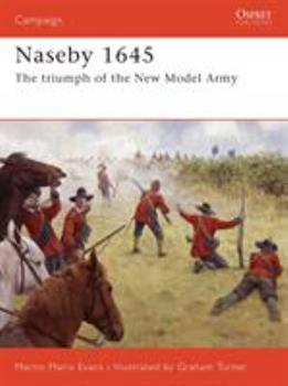 Naseby 1645: The triumph of the New Model Army (Campaign) - Book #185 of the Osprey Campaign