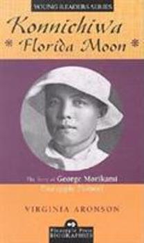 Konnichiwa Florida Moon: The Story of George Morikami, Pineapple Pioneer (Pineapple Press Biography) 1561642630 Book Cover