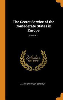 Hardcover The Secret Service of the Confederate States in Europe; Volume 1 Book