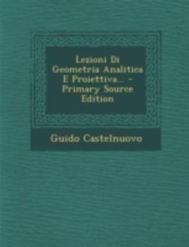 Paperback Lezioni Di Geometria Analitica e Proiettiva... - Primary Source Edition Book