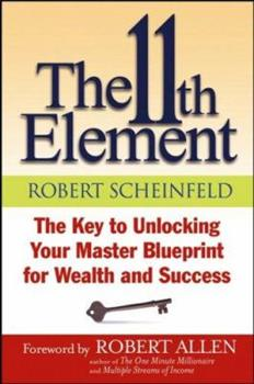 The 11th Element: The Key to Unlocking Your Master Blueprint for Wealth and Success 0471444138 Book Cover