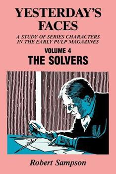 Yesterday's Faces: A Study of Series Characters in the Early Pulp Magazines Volume 4: The Solvers 0879724153 Book Cover