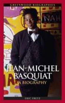Jean Michel Basquiat: A Biography - Book  of the Greenwood Biographies