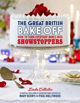 The Great British Bake Off: How to turn everyday bakes into showstoppers 1849904634 Book Cover