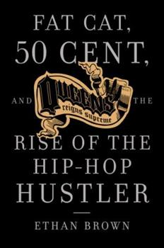 Queens Reigns Supreme: Fat Cat, 50 Cent, and the Rise of the Hip Hop Hustler 1400095239 Book Cover
