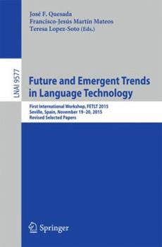 Paperback Future and Emergent Trends in Language Technology: First International Workshop, Fetlt 2015, Seville, Spain, November 19-20, 2015, Revised Selected Pa Book