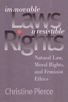Hardcover Immovable Laws, Irresistible Rights: Natural Law, Moral Rights, and Feminist Ethics Book