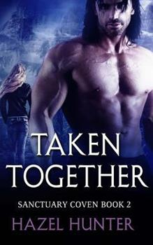 Taken Together - Book #2 of the Sanctuary Coven