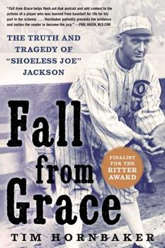 Hardcover Fall from Grace: The Truth and Tragedy of Shoeless Joe Jackson Book
