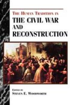 The Human Tradition in the Civil War and Reconstruction (Human Tradition in America) 0842027270 Book Cover