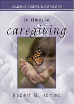 In Times of Caregiving: Prayers of Renewal and Restoration (In Times of) 1594710155 Book Cover