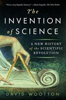 The Invention of Science: The Scientific Revolution from 1500 to 1750 0061759538 Book Cover