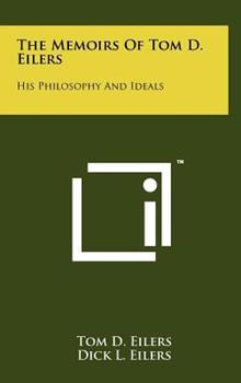 Hardcover The Memoirs of Tom D Eilers : His Philosophy and Ideals Book
