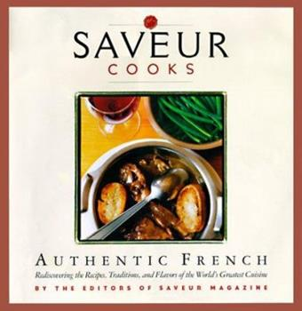 Saveur Cooks Authentic French: Rediscovering the Recipes, Traditions, and Flavors of the World's Greatest Cuisine 0811825647 Book Cover