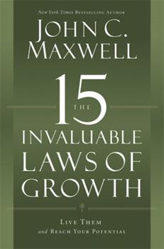 The 15 Invaluable Laws of Growth: Live Them and Reach Your Potential 1599953676 Book Cover