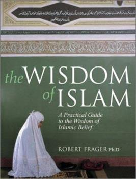 The Wisdom of Islam: A Practical Guide to the Wisdom of Islamic Belief 0764122541 Book Cover