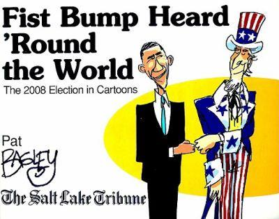 Fist Bump Heard 'Round the World: The 2008 Election in Cartoons 0980140625 Book Cover