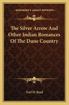 Paperback The Silver Arrow and Other Indian Romances of the Dune Country Book