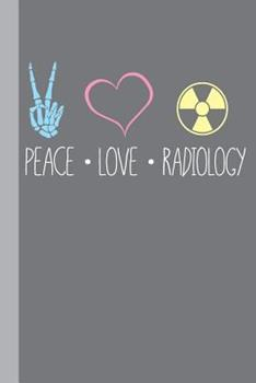 Paperback Peace Love Radiology: Radiography X-Ray Tech Journal Notebook for Notes, as a Planner or Journaling Gift Book
