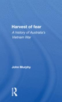Harvest of Fear: A History of Australia's Vietnam War 0367159376 Book Cover