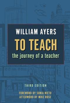 To Teach: The Journey of a Teacher 0807739855 Book Cover
