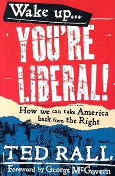 Wake Up, You're Liberal: How We Can Take America Back from the Right 1932360220 Book Cover