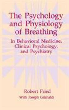 The Psychology and Physiology of Breathing: In Behavioral Medicine, Clinical Psychology and Psychiatry (The Springer Series in Behavioral Psychophysiology and Medicine) 148991241X Book Cover