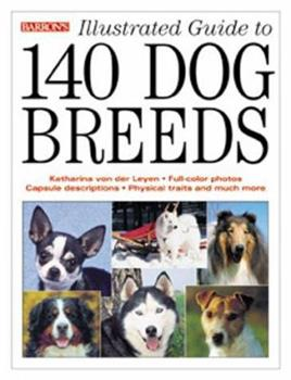 Illustrated Guide to 140 Dog Breeds 0764113402 Book Cover