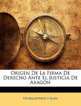 Paperback Origen de la Firma de Derecho Ante el Justicia de Arag?n Book
