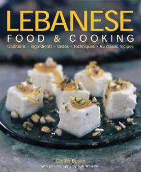 Lebanese Food and Cooking: Traditions, Ingredients, Tastes and Techniques in 65 Classic Recipes. 1903141699 Book Cover