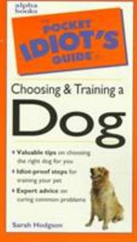 Pocket Idiot's Guide to Choosing and Training a Dog - Book  of the Pocket Idiot's Guide