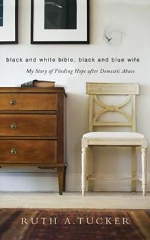 Black and White Bible, Black and Blue Wife: My Story of Finding Hope after Domestic Abuse 0310524989 Book Cover