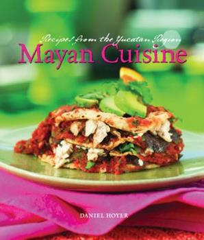 Mayan Cuisine: Receipes from the Yucatan Region 1423601319 Book Cover
