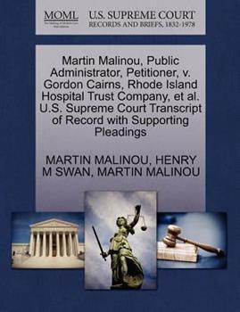 Paperback Martin Malinou, Public Administrator, Petitioner, V. Gordon Cairns, Rhode Island Hospital Trust Company, et Al. U. S. Supreme Court Transcript of Recor Book