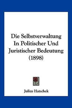 Paperback Die Selbstverwaltung in Politischer und Juristischer Bedeutung Book