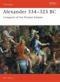Alexander 334-323 BC: Conquest of the Persian Empire (Campaign) - Book #7 of the Osprey Campaign
