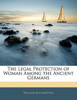 Paperback The Legal Protection of Woman among the Ancient Germans Book