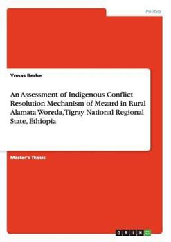 Paperback An Assessment of Indigenous Conflict Resolution Mechanism of Mezard in Rural Alamata Woreda, Tigray National Regional State, Ethiopia Book