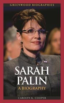 Sarah Palin: A Biography - Book  of the Greenwood Biographies