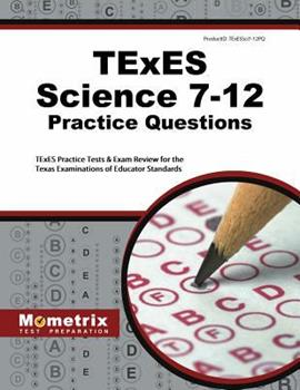 Paperback TExES Science 7-12 Practice Questions: TExES Practice Tests & Exam Review for the Texas Examinations of Educator Standards Book
