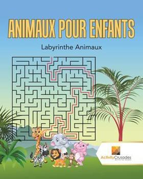 Paperback Animaux Pour Enfants: Labyrinthe Animaux [French] Book