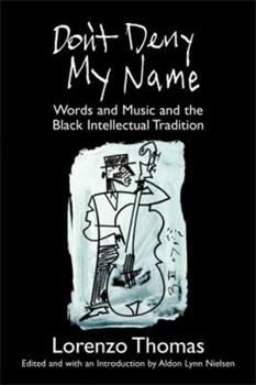 Don't Deny My Name: Words and Music and the Black Intellectual Tradition 047206892X Book Cover
