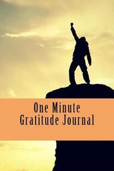 One Minute Gratitude Journal: Happier You in One Minute a Day for Men and Women